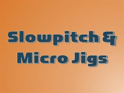 Slow Pitch / Micro Jigs